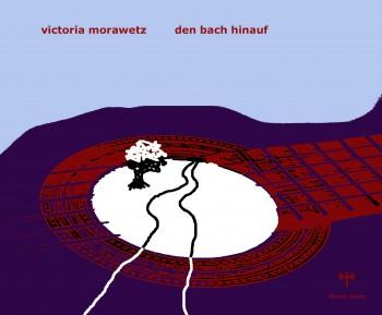"Victoria Morawetz - ""Den Bach hinauf"""