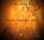 """Titina Pereira Trio - """"Impressões"""""""